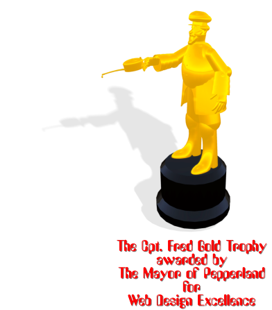 The Cpt. Fred Gold Trophy awarded by The Mayor of Pepperland  for Web Design Excellence